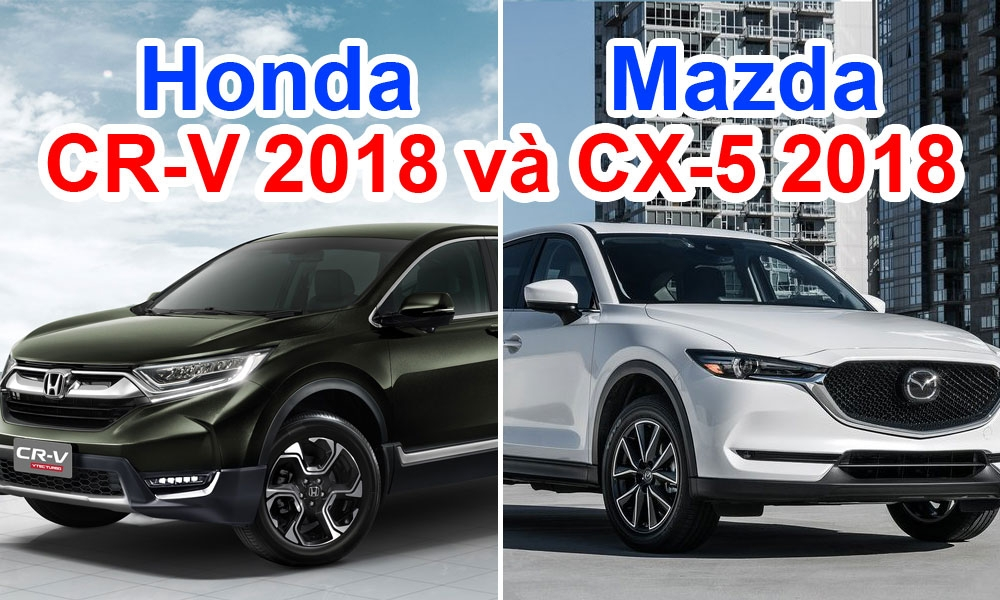 so s nh honda cr v 2018 v mazda cx 5 2018. Black Bedroom Furniture Sets. Home Design Ideas